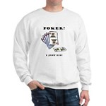 Poker? I Just Did! Sweatshirt