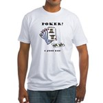 Poker? I Just Did! Fitted T-Shirt