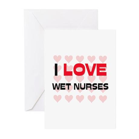 I LOVE WET NURSES Greeting Cards (Pk of 10)
