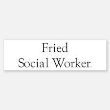 Fried Social Worker Bumper Bumper Bumper Sticker