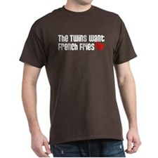 The Twins Want French Fries T-Shirt