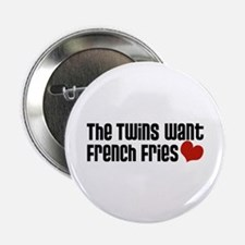 "The Twins Want French Fries 2.25"" Button"