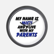 my name is misti and I live with my parents Wall C