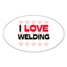 I LOVE WELDING Oval Decal