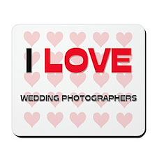 I LOVE WEDDING PHOTOGRAPHERS Mousepad