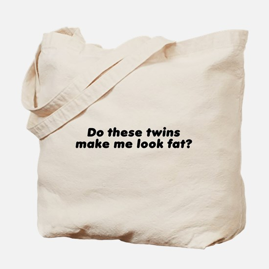 Twins Make Me Look Fat Tote Bag