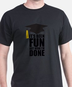 Been Fun Now Done T-Shirt