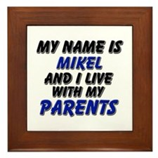 my name is mikel and I live with my parents Framed