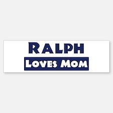 Ralph Loves Mom Bumper Bumper Bumper Sticker
