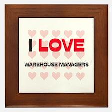 I LOVE WAREHOUSE MANAGERS Framed Tile