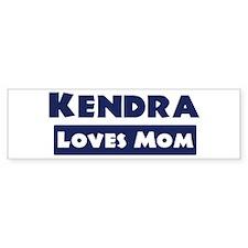 Kendra Loves Mom Bumper Bumper Sticker