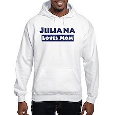 Juliana Loves Mom Hoodie Sweatshirt