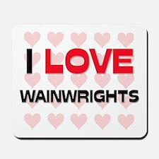 I LOVE WAINWRIGHTS Mousepad