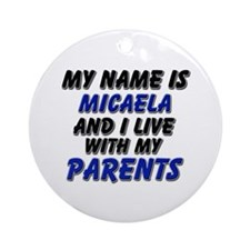 my name is micaela and I live with my parents Orna