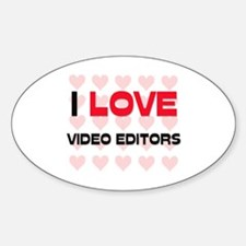 I LOVE VIDEO EDITORS Oval Decal