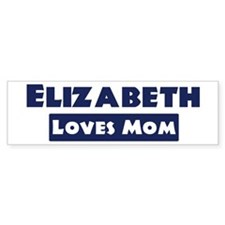 Elizabeth Loves Mom Bumper Bumper Sticker