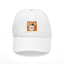 DON'T FEED ME Baseball Cap