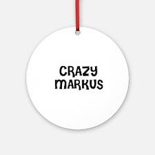 CRAZY MARKUS Ornament (Round)