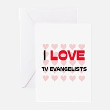I LOVE TV EVANGELISTS Greeting Cards (Pk of 10)