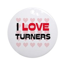 I LOVE TURNERS Ornament (Round)