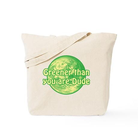 GREENER THAN YOU ARE DUDE Tote Bag