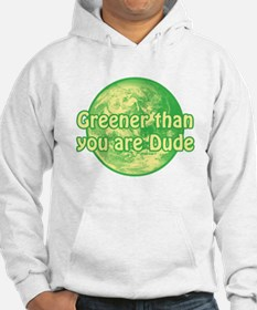 GREENER THAN YOU ARE DUDE Hoodie