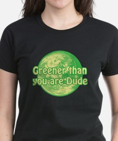 GREENER THAN YOU ARE DUDE Tee