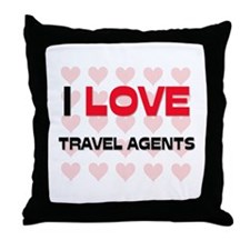 I LOVE TRAVEL AGENTS Throw Pillow