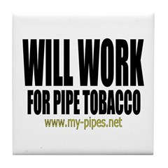 Will work for pipe tobacco Tile Coaster