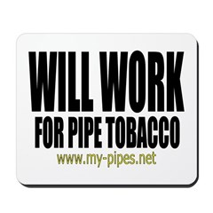 Will work for pipe tobacco Mousepad