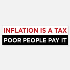 Inflation A Tax on the Poor Bumper Bumper Bumper Sticker