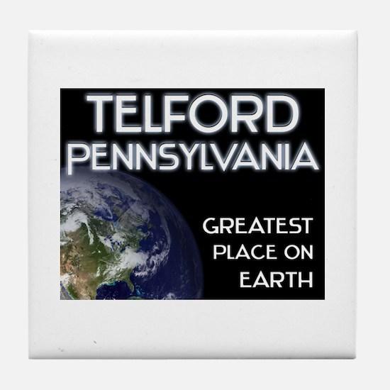 telford pennsylvania - greatest place on earth Til