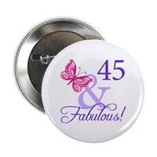 """45 And Fabulous Birthday Gifts 2.25"""" Button"""