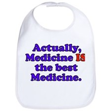 Actually Medicine IS the best Medicine Bib