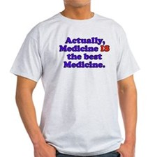 Actually Medicine IS the best Medicine T-Shirt