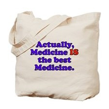 Actually Medicine IS the best Medicine Tote Bag