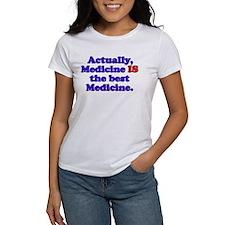 Actually Medicine IS the best Medicine Tee