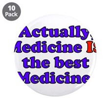 """Actually Medicine IS the best Medicine 3.5"""" Button"""