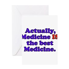 Actually Medicine IS the best Medicine Greeting Ca