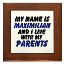 my name is maximilian and I live with my parents F