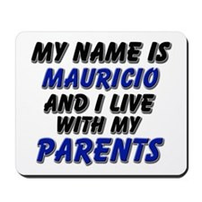 my name is mauricio and I live with my parents Mou