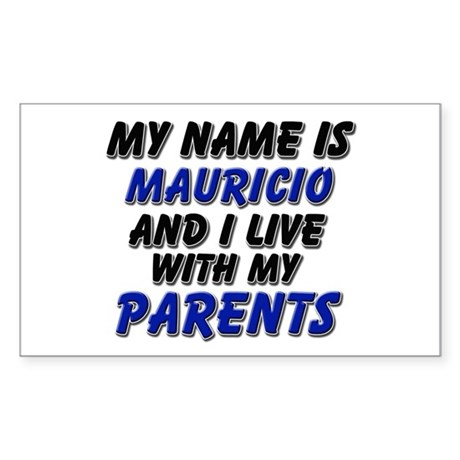 my name is mauricio and I live with my parents Sti