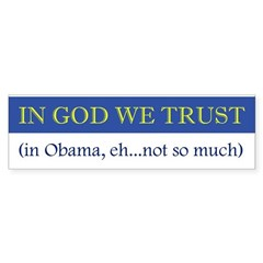 In God We Trust In Obama, Eh. Bumper Bumper Sticker