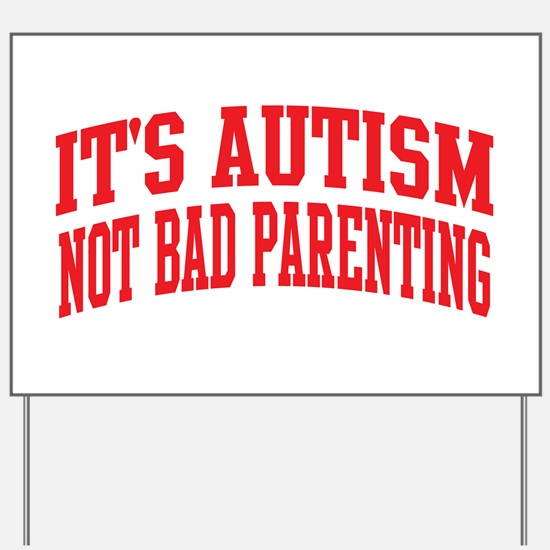 It's Autism Not Bad Parenting Yard Sign
