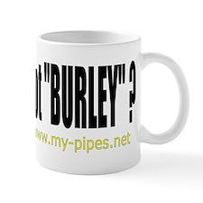 """got """"Burley""""? Mug"""