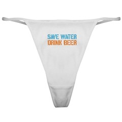 Save Water Drink Beer Classic Thong