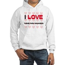 I LOVE THEME PARK MANAGERS Hoodie
