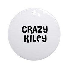 CRAZY KILEY Ornament (Round)