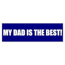 MY DAD IS THE BEST! Bumper Bumper Sticker