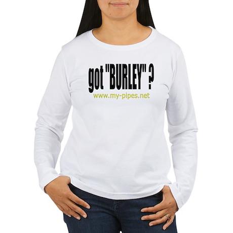 """got """"Burley""""? Women's Long Sleeve T-Shirt"""